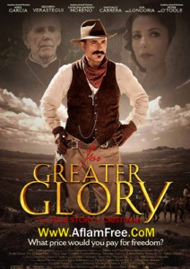 For Greater Glory The True Story of Cristiada 2012